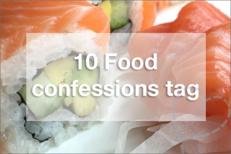 Tag #8: 10 Food confessions tag